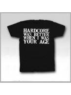 Hardcore Was Better Tshirt